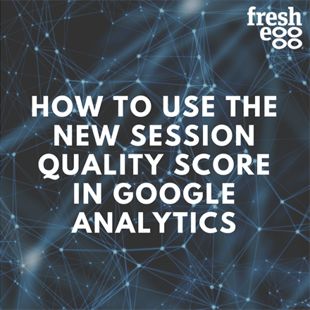 How To Use The New Session Quality Score in Google Analytics